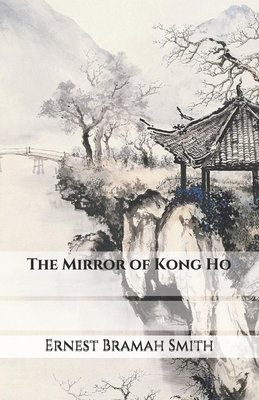 The Mirror of Kong Ho by Ernest Bramah Smith