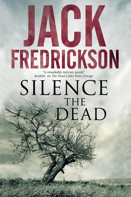Silence the Dead: Suspense in Smalltown Illinois by Jack Fredrickson