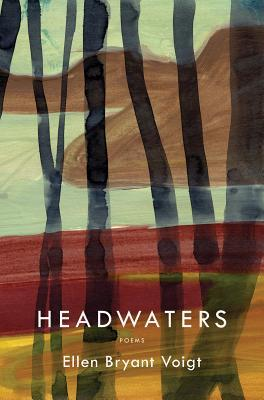Headwaters: Poems by Ellen Bryant Voigt