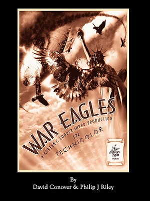 War Eagles - The Unmaking of an Epic - An Alternate History for Classic Film Monsters by David Conover, Philip J. Riley