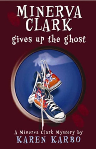 Minerva Clark Gives Up the Ghost by Karen Karbo