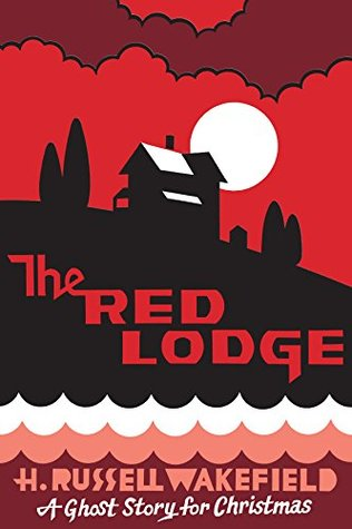 The Red Lodge: A Ghost Story for Christmas (Seth's Christmas Ghost Stories) by H. Russell Wakefield, Seth