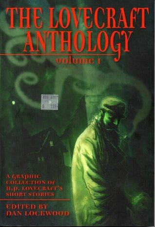 The Lovecraft Anthology, Volume 1 by John Reppion, Mark Stafford, Dan Lockwood, D'Israeli, Alice Duke, David Hine, H.P. Lovecraft, Leigh Gallagher, I.N.J. Culbard, Shane Ivan Oakley, Leah Moore, Rob Davis, Ian Edginton, David Hartman
