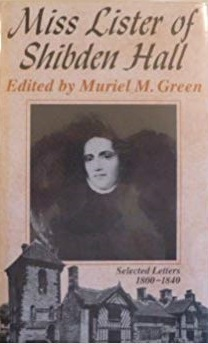 Miss Lister of Shibden Hall, Halifax: Selected Letters, 1800-1840 by Anne Lister, Muriel M. Green