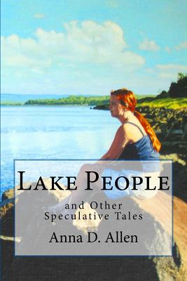 Lake People and Other Speculative Tales by Anna D. Allen