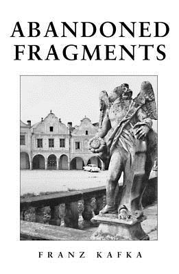Abandoned Fragments: Unedited Works of 1897-1917 by Franz Kafka