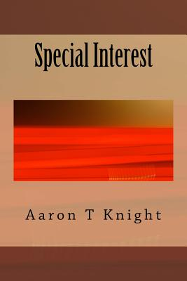 Special Interest by Aaron T. Knight
