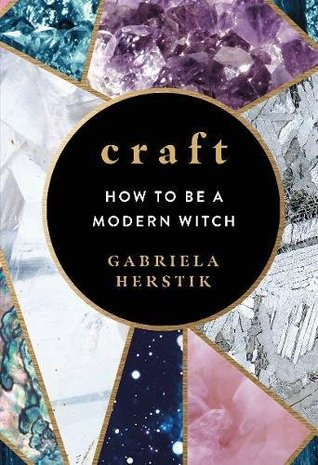 Craft: Everyday Magic for Modern Witches by Gabriela Herstik