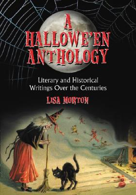 A Hallowe'en Anthology: Literary and Historical Writings Over the Centuries by Lisa Morton