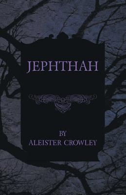 Jephthah by Aleister Crowley