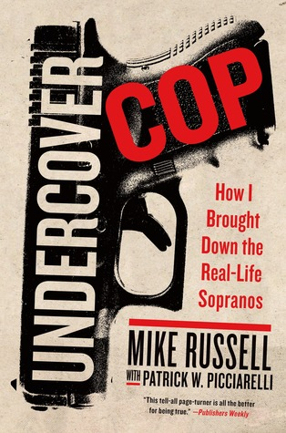 Undercover Cop: How I Brought Down the Real-Life Sopranos by Mike Russell, Patrick W. Picciarelli