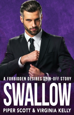 Swallow: A Forbidden Desires Spin-Off Story by Virginia Kelly, Piper Scott