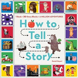 How to Tell a Story: Read the Book, Roll the Blocks, Build Adventures! by Brian Won, Daniel Nayeri