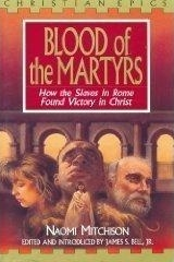 Blood of the Martyrs: How the Slaves in Rome Found Victory in Christ by Naomi Mitchison