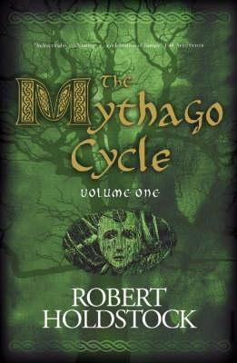The Mythago Cycle, Volume 1 by Robert Holdstock