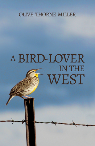 A Bird-Lover in the West by Olive Thorne Miller