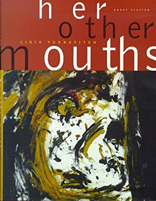 her other mouths by Lidia Yuknavitch