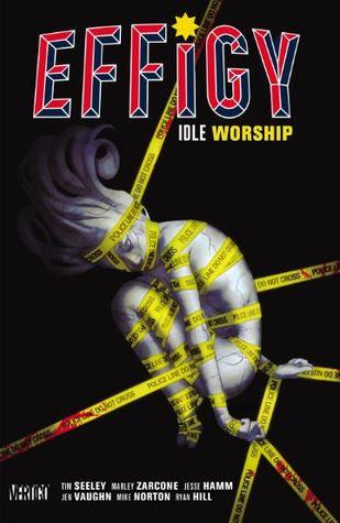 Effigy, Vol. 1: Idle Worship by Tim Seeley, Marley Zarcone