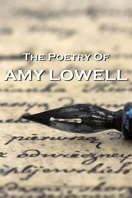 The Poetry Of Amy Lowell by Amy Lowell