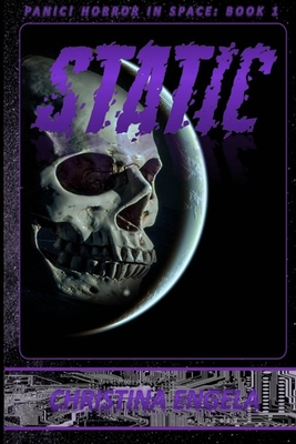 Static: Panic! Horror in Space Book 1 by Christina Engela
