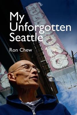 My Unforgotten Seattle by Ron Chew, Carey Quan Gelernter