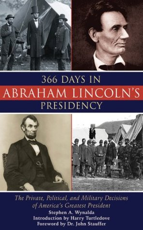 366 Days in Abraham Lincoln's Presidency: The Private, Political, and Military Decisions of America's Greatest President by Harry Turtledove, Stephen A. Wynalda
