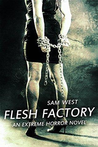 Flesh Factory: An Extreme Horror Novel by Sam West