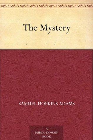The Mystery by Stewart Edward White, Samuel Hopkins Adams