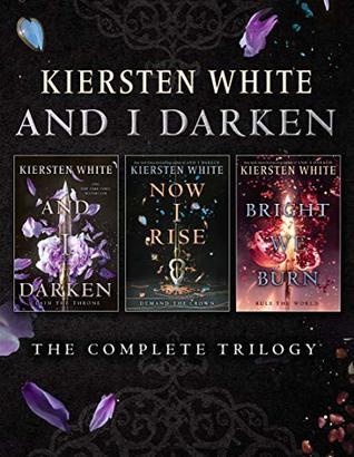 And I Darken: The Complete Trilogy by Kiersten White