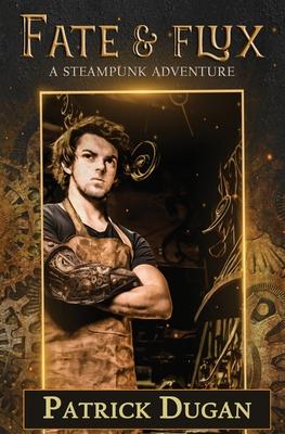 Fate & Flux: A Steampunk Adventure by Patrick Dugan