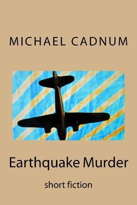 Earthquake Murder: short fiction by Michael Cadnum