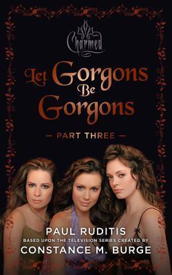 Charmed: Let Gorgons Be Gorgons Part 3: Charmed Series #2 by Paul Ruditis