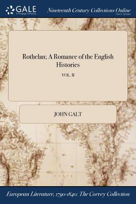 Rothelan; A Romance of the English Histories; Vol. II by John Galt