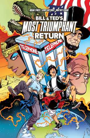 Bill & Ted's Most Triumphant Return by Brian Lynch, Kurtis J. Wiebe, Ryan North, Jerry Gaylord, Christopher Hastings