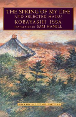The Spring of My Life and Selected Haiku by Kaji Aso, Sam Hamill, Kobayashi Issa