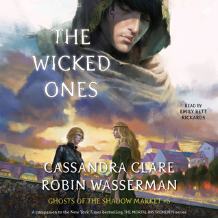 The Wicked Ones by Emily Bett Rickards, Robin Wasserman, Cassandra Clare