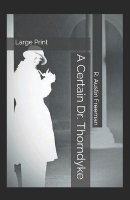 A Certain Dr Thorndyke-Original Edition(Annotated) by R. Austin Freeman