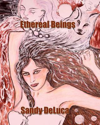 Ethereal Beings: Art by Sandy DeLuca by Sandy DeLuca