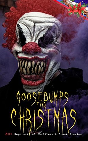 Goosebumps for Christmas: 30+ Supernatural Thrillers & Ghost Stories: Told After Supper, Between the Lights, The Box with the Iron Clamps , Wolverden Tower ... Banquet, The Dead Sexton and much more by Grant Allen, J.M. Barrie, E.F. Benson, Lucie E. Jackson, Florence Marryat, Fergus Hume, M.R. James, Sabine Baring-Gould, Algernon Blackwood, Mary Elizabeth Braddon, Robert Louis Stevenson, George MacDonald, Catherine Crowe, Louisa May Alcott, Leonard Kip, Thomas Hardy, Nathaniel Hawthorne, Charles Dickens, Katherine Rickford, John Kendrick Bangs, William Douglas O'Connor, B.M. Croker, Catherine L. Pirkis, Arthur Conan Doyle, Saki, Jerome K. Jerome, James Bowker, Frank R. Stockton, J. Sheridan Le Fanu, e-artnow