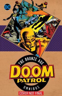 Doom Patrol: The Bronze Age Omnibus by Steve Lightle, Rick Stasi, Paul Kupperberg, Keith Giffen, Erik Larsen, Joe Staton, Graham Nolan, John Byrne