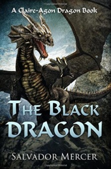The Black Dragon: A Claire-Agon Dragon Book by Salvador Mercer