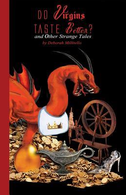 Do Virgins Taste Better? and Other Strange Tales by Deborah Millitello