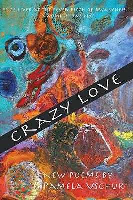 Crazy Love: New Poems by Pamela Uschuk