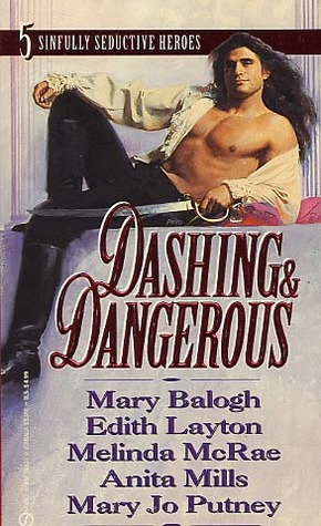 Dashing & Dangerous by Anita Mills, Melinda McRae, Mary Balogh, Mary Jo Putney, Edith Layton
