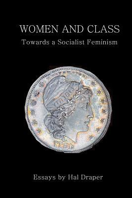 Women and Class: Toward a Socialist Feminism by Clara Zetkin, August Bebel, Eleanor Marx, Rosa Luxemburg, Hal Draper