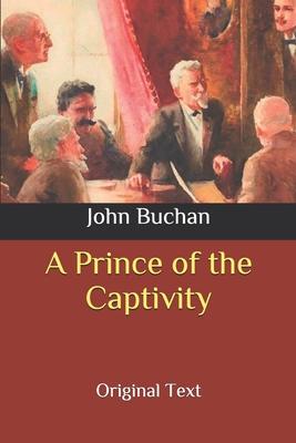 A Prince of the Captivity: Original Text by John Buchan