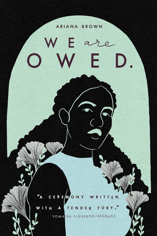 We Are Owed. by Ariana Brown
