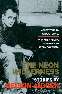The Neon Wilderness by Tom Carson, Nelson Algren, Terry Southern, Studs Terkel