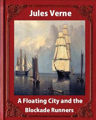 A Floating City and the Blockade Runners, by Jules Verne (illustrated) by Jules Verne