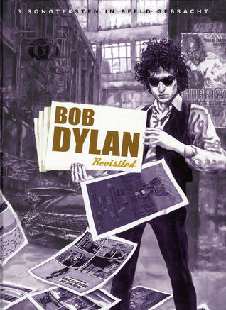 Bob Dylan Revisited by Nicolas Nemiri, Thierry Murat, François Avril, Lorenzo Mattotti